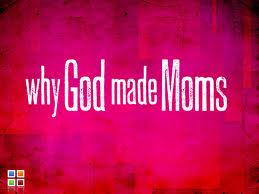 Why God Made Moms
